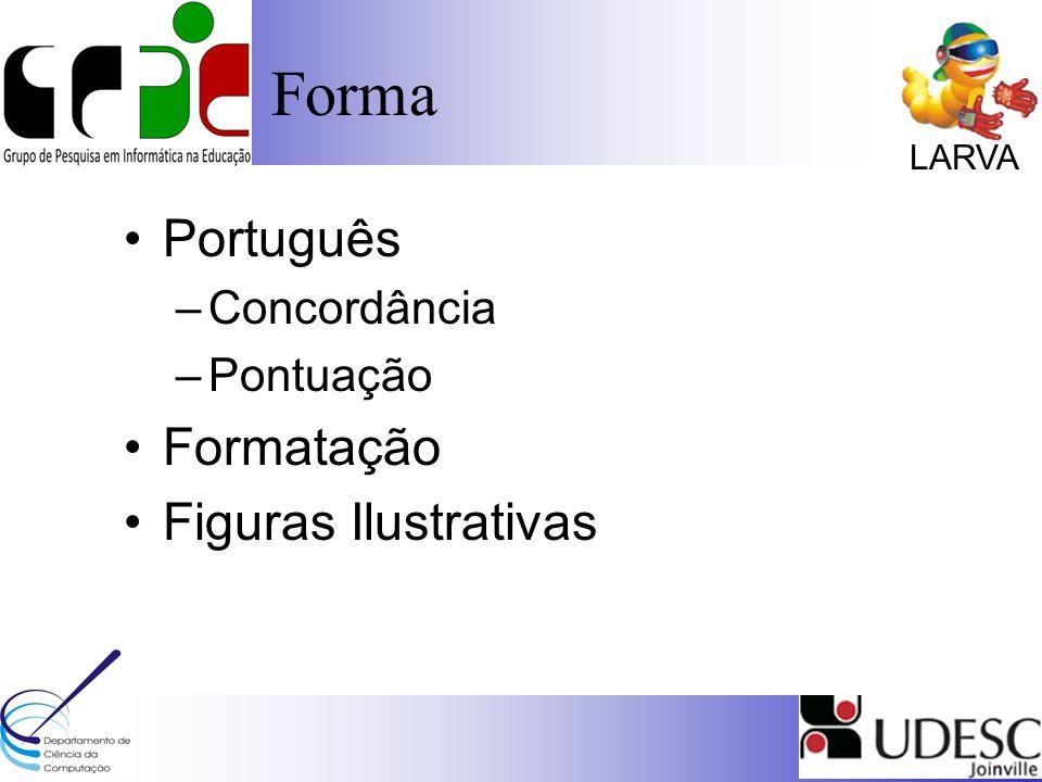 LARVA Português –Concordância –Pontuação Formatação Figuras Ilustrativas Forma
