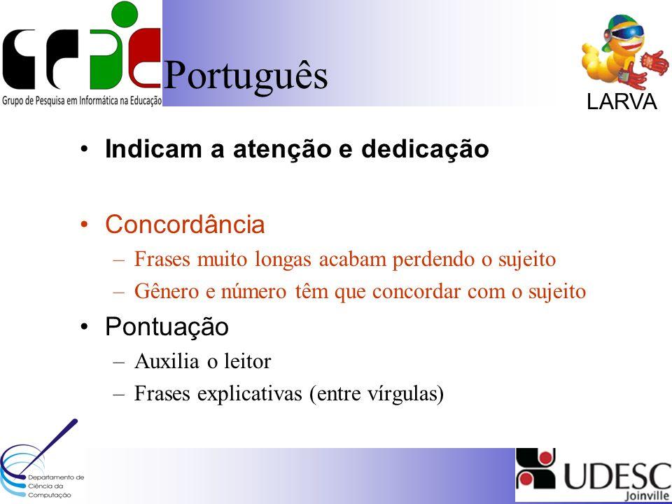 LARVA Português Indicam a atenção e dedicação Concordância –Frases muito longas acabam perdendo o sujeito –Gênero e número têm que concordar com o suj