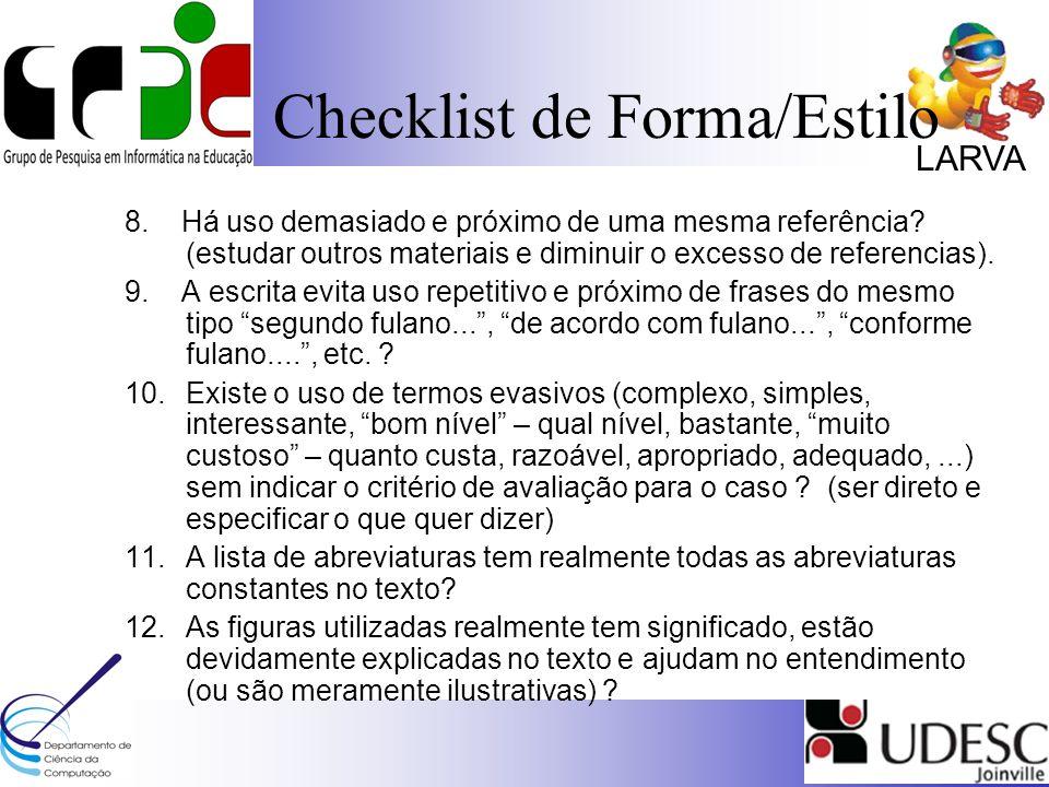 LARVA Checklist de Forma/Estilo 8. Há uso demasiado e próximo de uma mesma referência? (estudar outros materiais e diminuir o excesso de referencias).