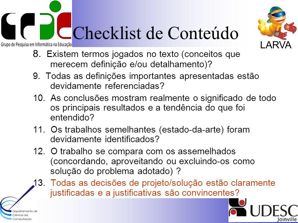LARVA Checklist de Conteúdo 8. Existem termos jogados no texto (conceitos que merecem definição e/ou detalhamento)? 9. Todas as definições importantes