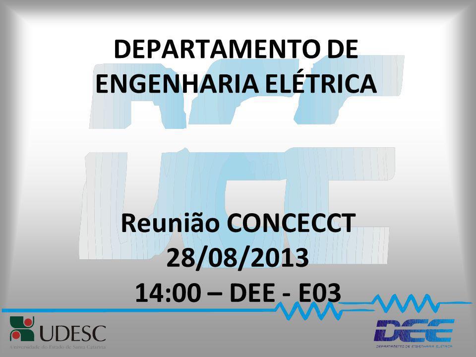 DEPARTAMENTO DE ENGENHARIA ELÉTRICA Reunião CONCECCT 28/08/2013 14:00 – DEE - E03