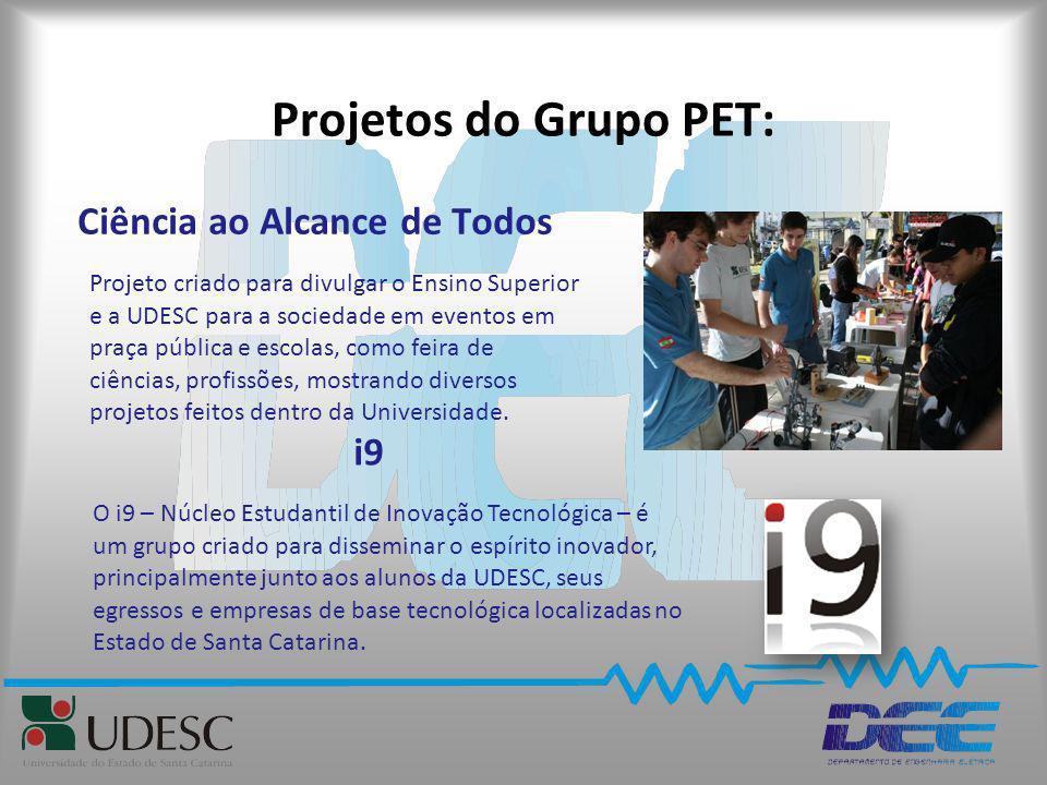Projetos do Grupo PET: Ciência ao Alcance de Todos Projeto criado para divulgar o Ensino Superior e a UDESC para a sociedade em eventos em praça públi