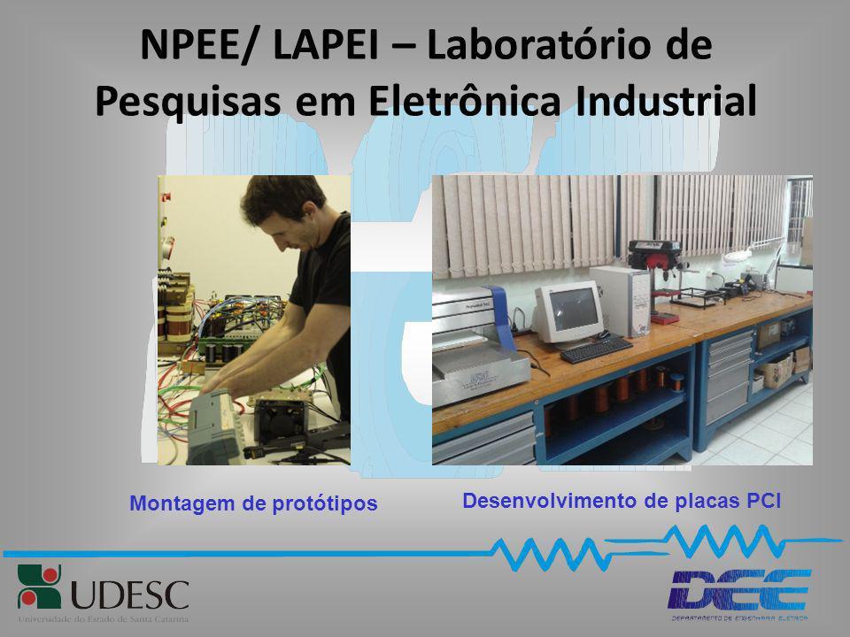 NPEE/ LAPEI – Laboratório de Pesquisas em Eletrônica Industrial Desenvolvimento de placas PCI Montagem de protótipos