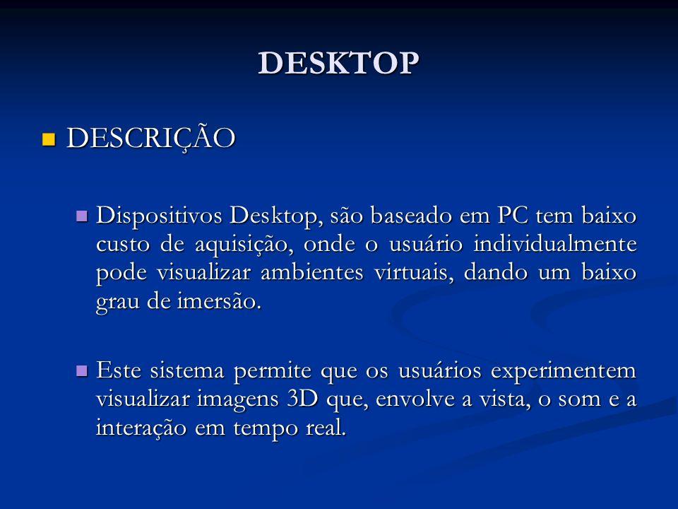 DESKTOP DESCRIÇÃO DESCRIÇÃO Dispositivos Desktop, são baseado em PC tem baixo custo de aquisição, onde o usuário individualmente pode visualizar ambie