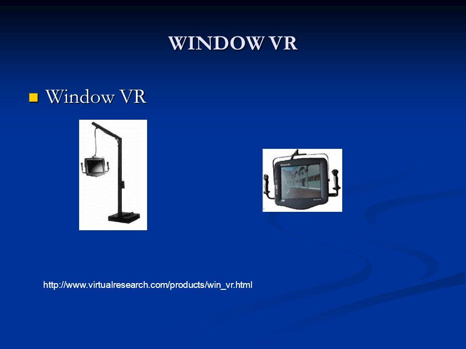 WINDOW VR Window VR Window VR http://www.virtualresearch.com/products/win_vr.html