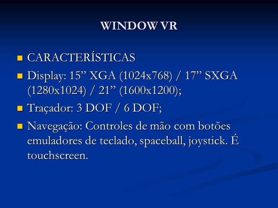 WINDOW VR CARACTERÍSTICAS CARACTERÍSTICAS Display: 15 XGA (1024x768) / 17 SXGA (1280x1024) / 21 (1600x1200); Display: 15 XGA (1024x768) / 17 SXGA (128
