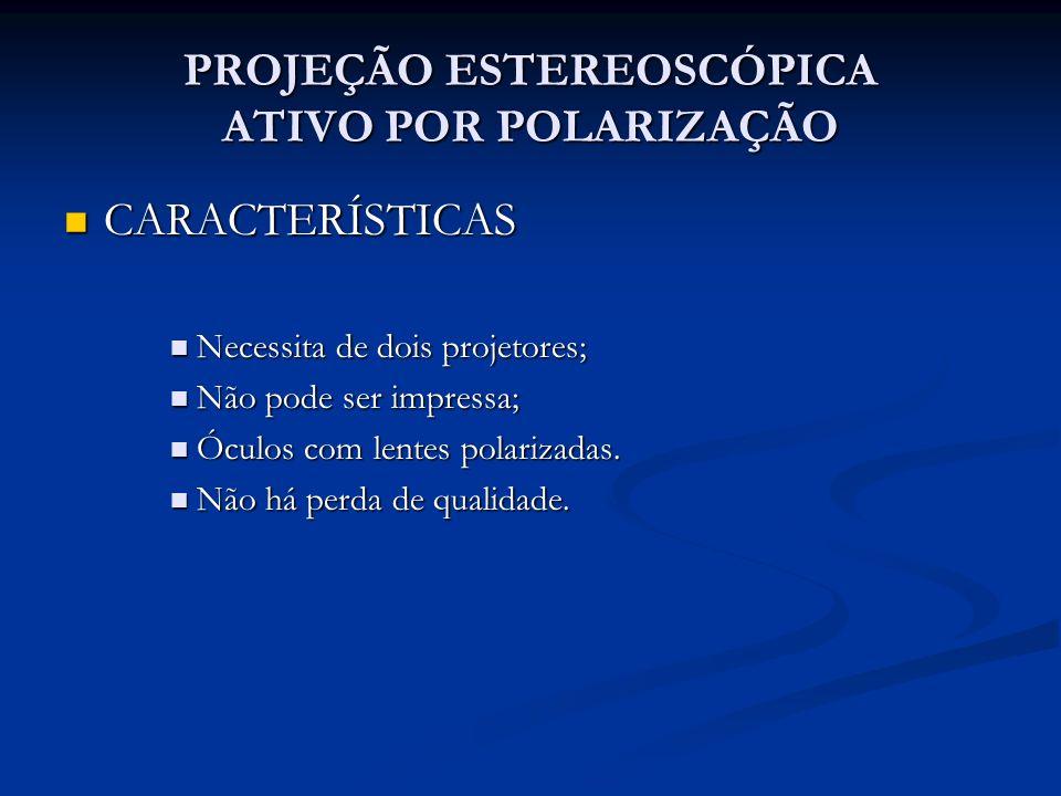 PROJEÇÃO ESTEREOSCÓPICA ATIVO POR POLARIZAÇÃO CARACTERÍSTICAS CARACTERÍSTICAS Necessita de dois projetores; Necessita de dois projetores; Não pode ser