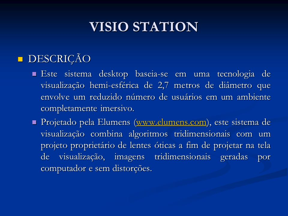 VISIO STATION DESCRIÇÃO DESCRIÇÃO Este sistema desktop baseia-se em uma tecnologia de visualização hemi-esférica de 2,7 metros de diâmetro que envolve