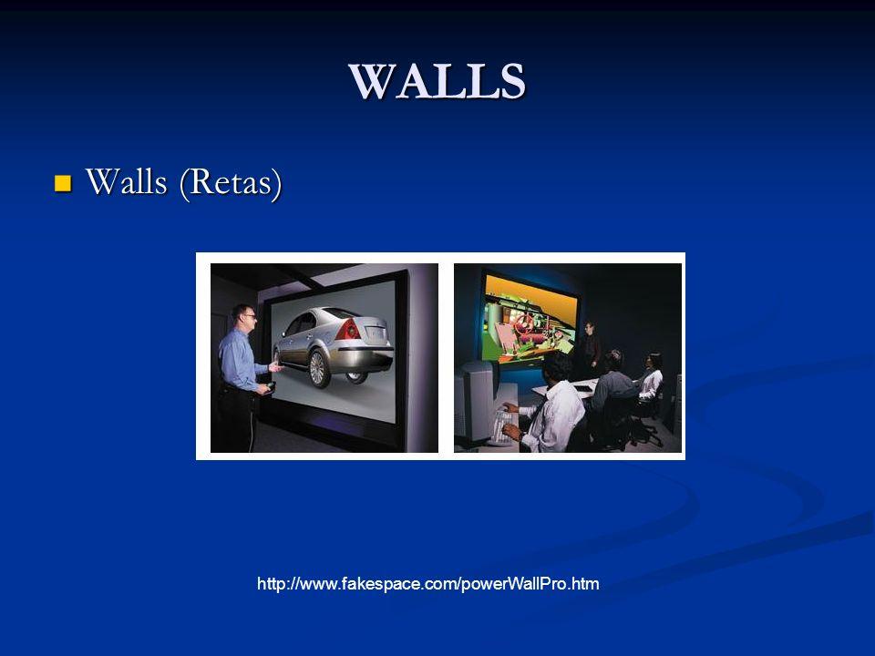 WALLS Walls (Retas) Walls (Retas) http://www.fakespace.com/powerWallPro.htm