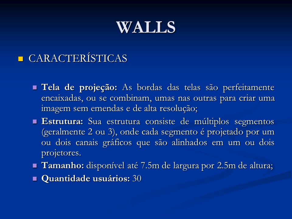 WALLS CARACTERÍSTICAS CARACTERÍSTICAS Tela de projeção: As bordas das telas são perfeitamente encaixadas, ou se combinam, umas nas outras para criar u