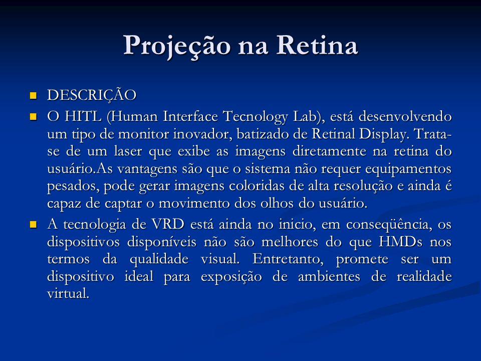 Projeção na Retina DESCRIÇÃO DESCRIÇÃO O HITL (Human Interface Tecnology Lab), está desenvolvendo um tipo de monitor inovador, batizado de Retinal Dis