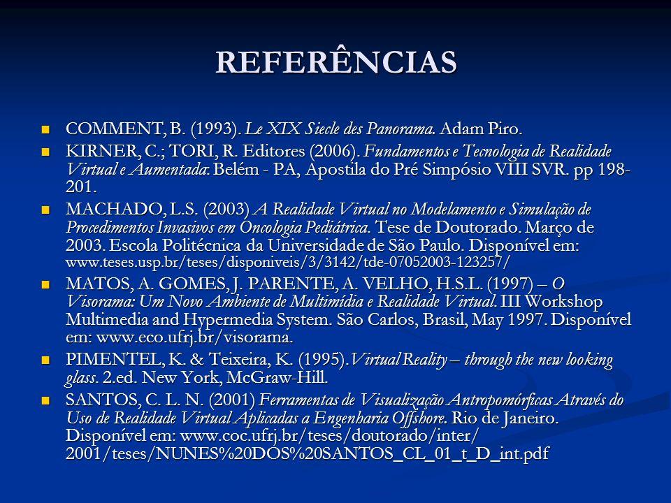 REFERÊNCIAS COMMENT, B. (1993). Le XIX Siecle des Panorama. Adam Piro. COMMENT, B. (1993). Le XIX Siecle des Panorama. Adam Piro. KIRNER, C.; TORI, R.