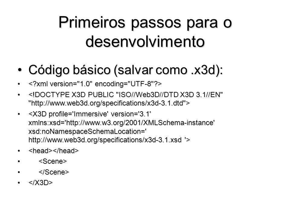 Primeiros passos para o desenvolvimento Código básico (salvar como.x3d):Código básico (salvar como.x3d):