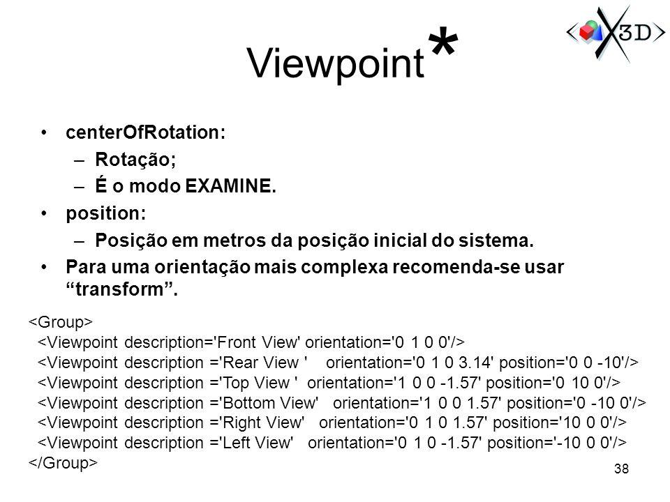 Viewpoint centerOfRotation: –Rotação; –É o modo EXAMINE. position: –Posição em metros da posição inicial do sistema. Para uma orientação mais complexa