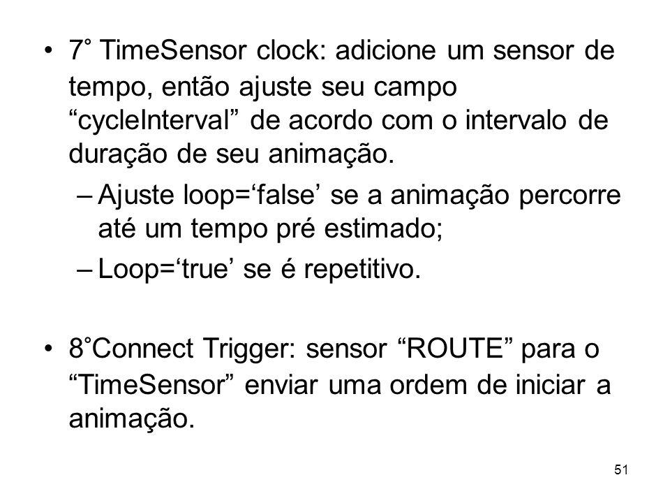 7° TimeSensor clock: adicione um sensor de tempo, então ajuste seu campo cycleInterval de acordo com o intervalo de duração de seu animação. –Ajuste l