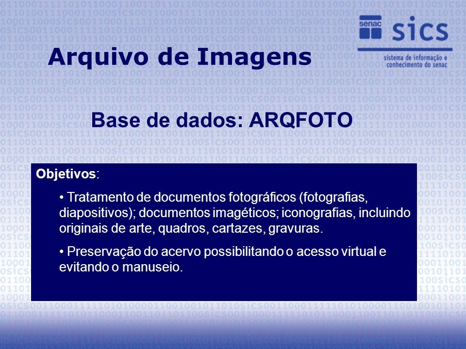 Arquivo de Imagens Base de dados: ARQFOTO Objetivos: Tratamento de documentos fotográficos (fotografias, diapositivos); documentos imagéticos; iconografias, incluindo originais de arte, quadros, cartazes, gravuras.