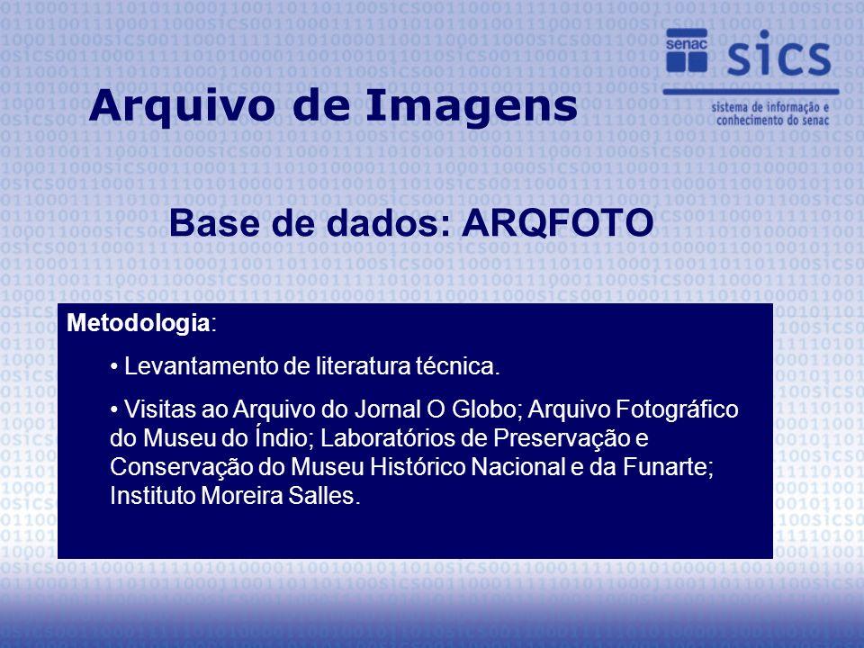 Arquivo de Imagens Base de dados: ARQFOTO Metodologia: Levantamento de literatura técnica.