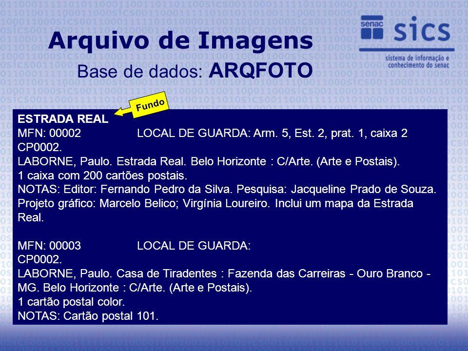 Arquivo de Imagens Base de dados: ARQFOTO ESTRADA REAL MFN: 00002 LOCAL DE GUARDA: Arm. 5, Est. 2, prat. 1, caixa 2 CP0002. LABORNE, Paulo. Estrada Re