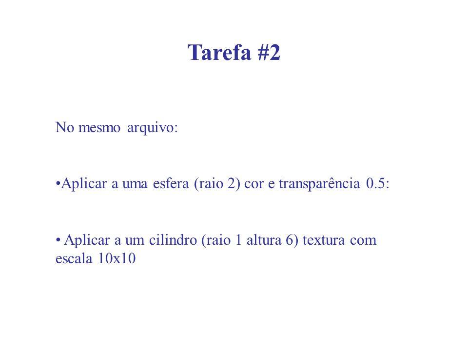 Tarefa #2 No mesmo arquivo: Aplicar a uma esfera (raio 2) cor e transparência 0.5: Aplicar a um cilindro (raio 1 altura 6) textura com escala 10x10