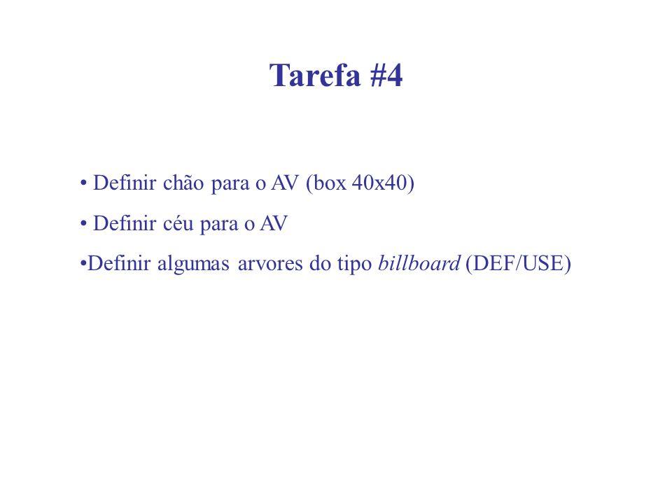 Tarefa #4 Definir chão para o AV (box 40x40) Definir céu para o AV Definir algumas arvores do tipo billboard (DEF/USE)