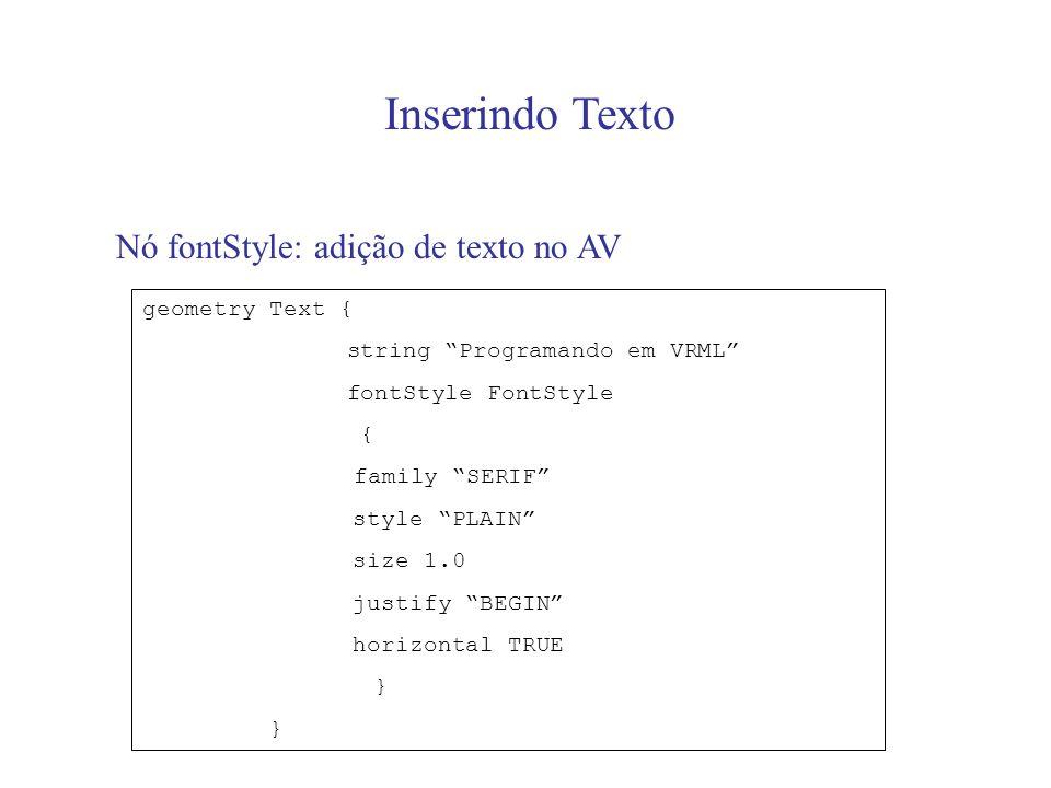 Nó fontStyle: adição de texto no AV geometry Text { string Programando em VRML fontStyle FontStyle { family SERIF style PLAIN size 1.0 justify BEGIN h