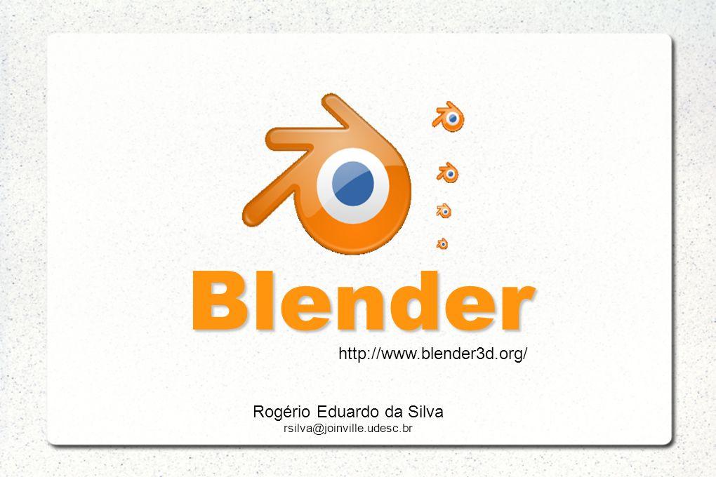 Blender http://www.blender3d.org/ Rogério Eduardo da Silva rsilva@joinville.udesc.br