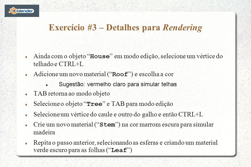 Exercício #3 – Detalhes para Rendering Ainda com o objeto House em modo edição, selecione um vértice do telhado e CTRL+L Adicione um novo material ( R