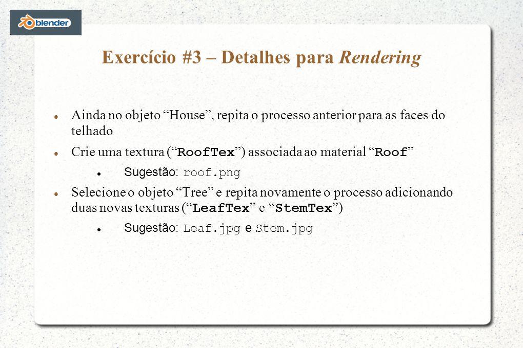 Exercício #3 – Detalhes para Rendering Ainda no objeto House, repita o processo anterior para as faces do telhado Crie uma textura ( RoofTex ) associa