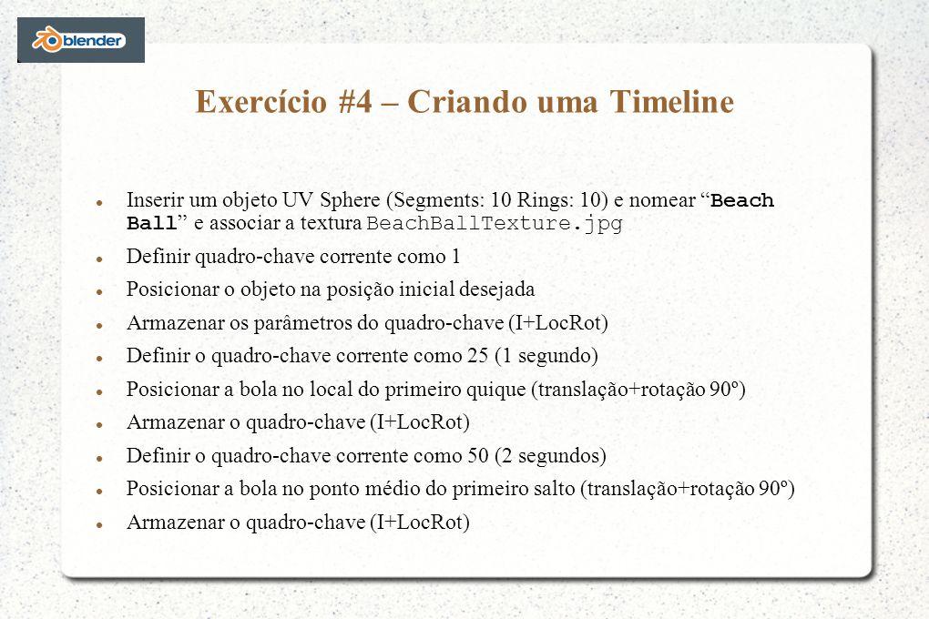 Exercício #4 – Criando uma Timeline Inserir um objeto UV Sphere (Segments: 10 Rings: 10) e nomear Beach Ball e associar a textura BeachBallTexture.jpg