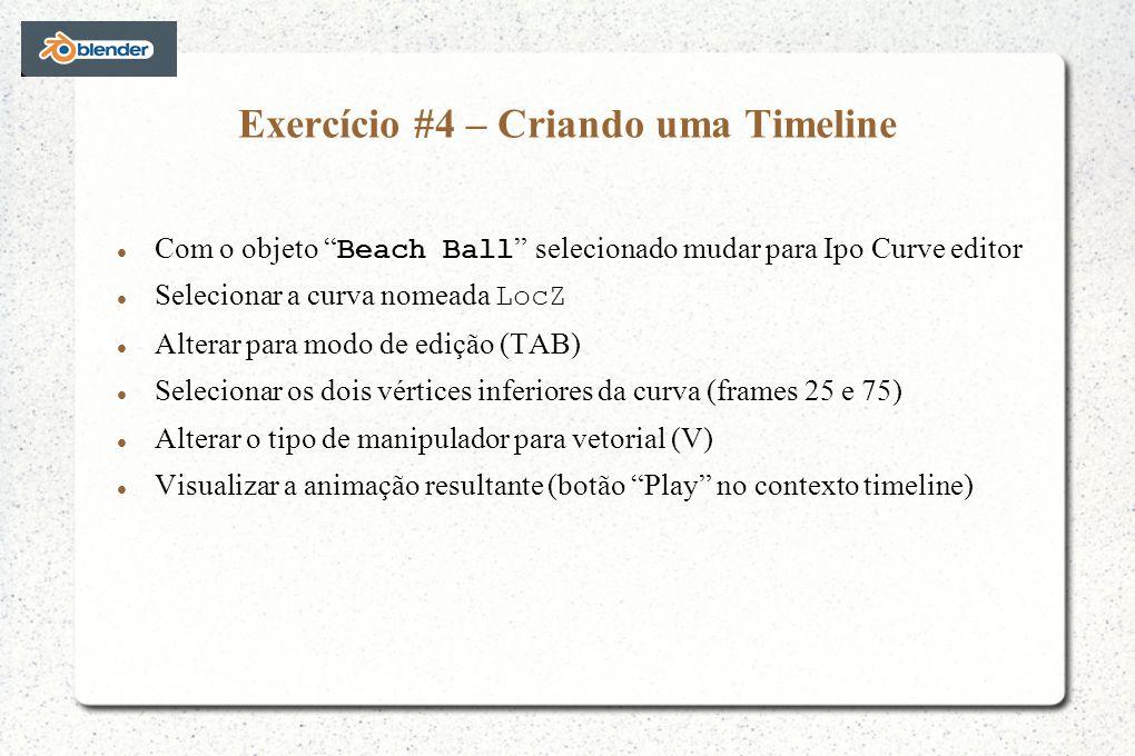 Com o objeto Beach Ball selecionado mudar para Ipo Curve editor Selecionar a curva nomeada LocZ Alterar para modo de edição (TAB) Selecionar os dois vértices inferiores da curva (frames 25 e 75) Alterar o tipo de manipulador para vetorial (V) Visualizar a animação resultante (botão Play no contexto timeline)