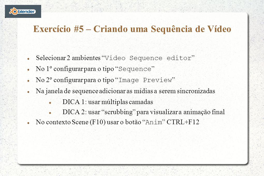 Exercício #5 – Criando uma Sequência de Vídeo Selecionar 2 ambientes Video Sequence editor No 1º configurar para o tipo Sequence No 2º configurar para