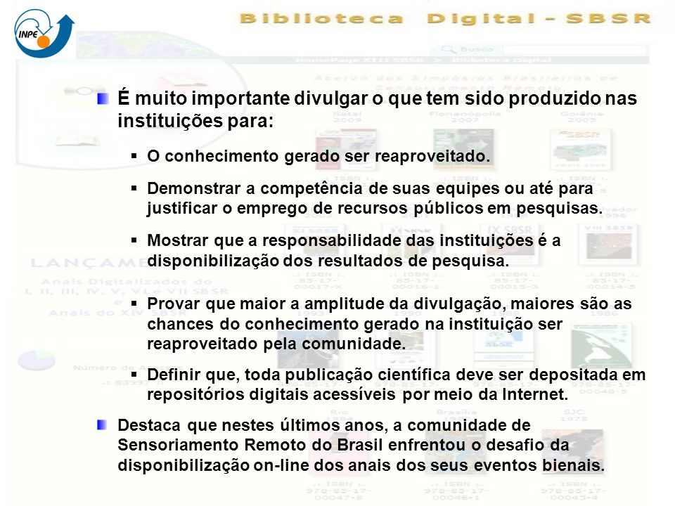 Contribuição da Comissão Organizadora do SBSR e do SID/INPE Na construção e manutenção de um Repositório Digital hospedando na Memória Científica do INPE, inserindo, no seu acervo, os anais do SBSR.