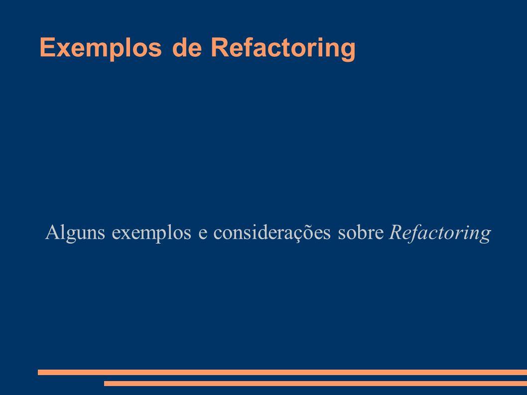 Exemplos de Refactoring Alguns exemplos e considerações sobre Refactoring