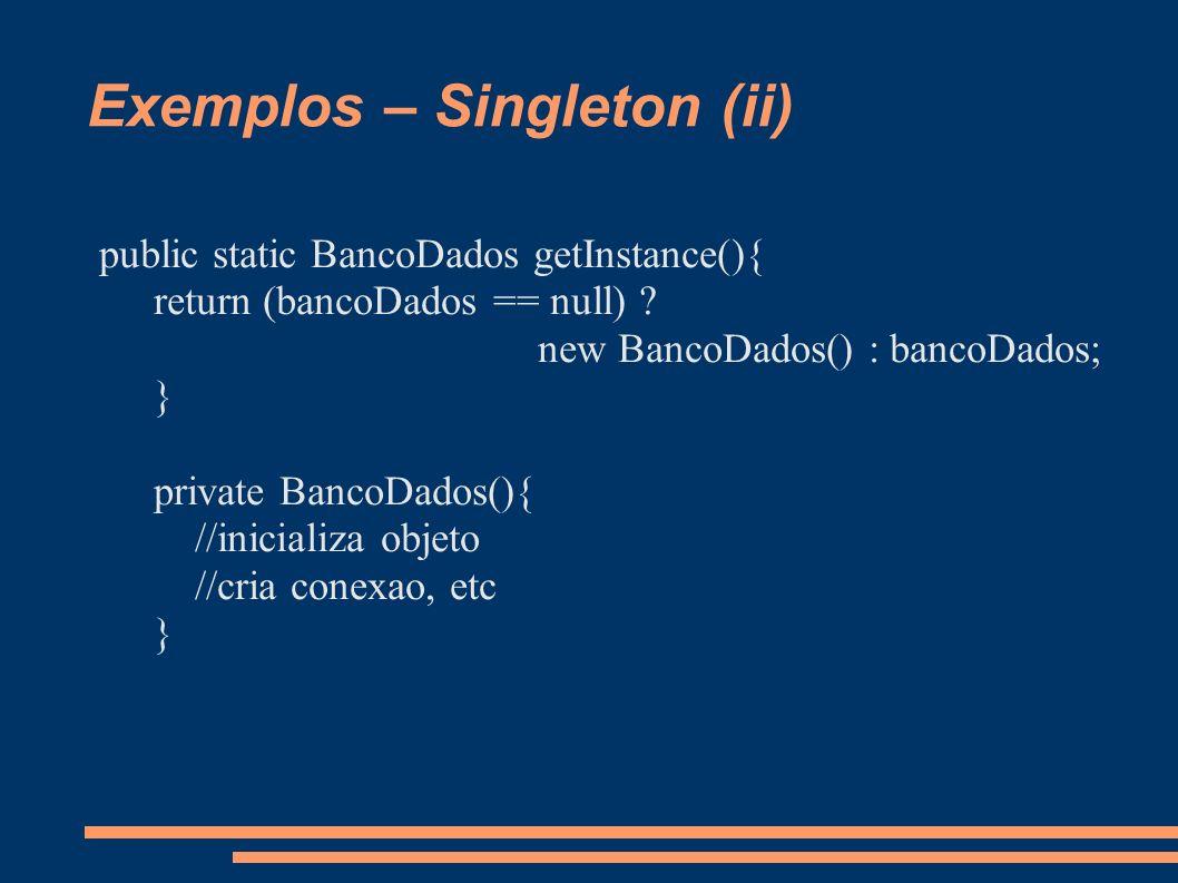 Exemplos – Singleton (ii) public static BancoDados getInstance(){ return (bancoDados == null) .