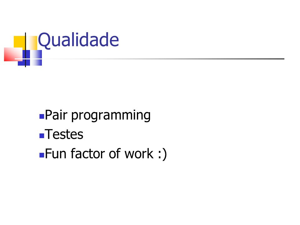 Qualidade Pair programming Testes Fun factor of work :)