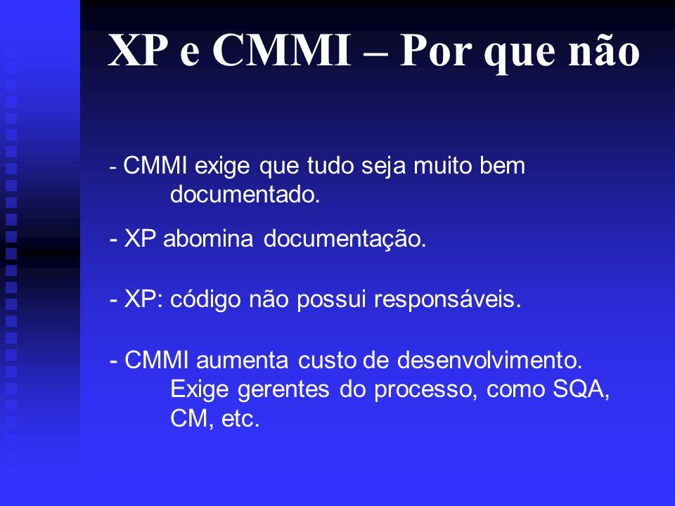 XP e CMMI – Por que não - CMMI exige que tudo seja muito bem documentado.
