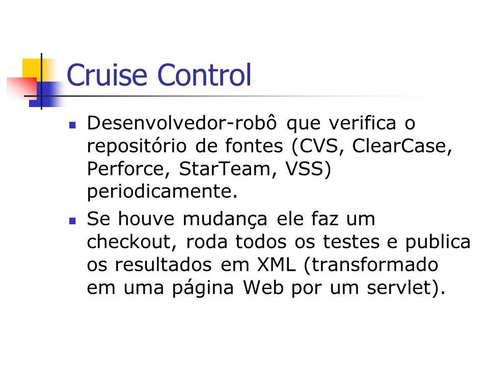 Cruise Control Desenvolvedor-robô que verifica o repositório de fontes (CVS, ClearCase, Perforce, StarTeam, VSS) periodicamente.