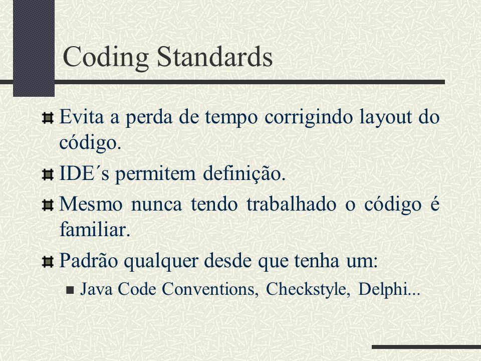 Coding Standards Evita a perda de tempo corrigindo layout do código. IDE´s permitem definição. Mesmo nunca tendo trabalhado o código é familiar. Padrã