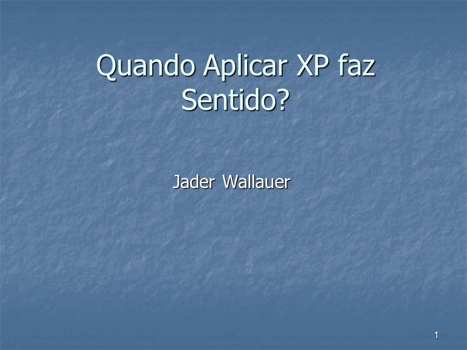 1 Quando Aplicar XP faz Sentido? Jader Wallauer