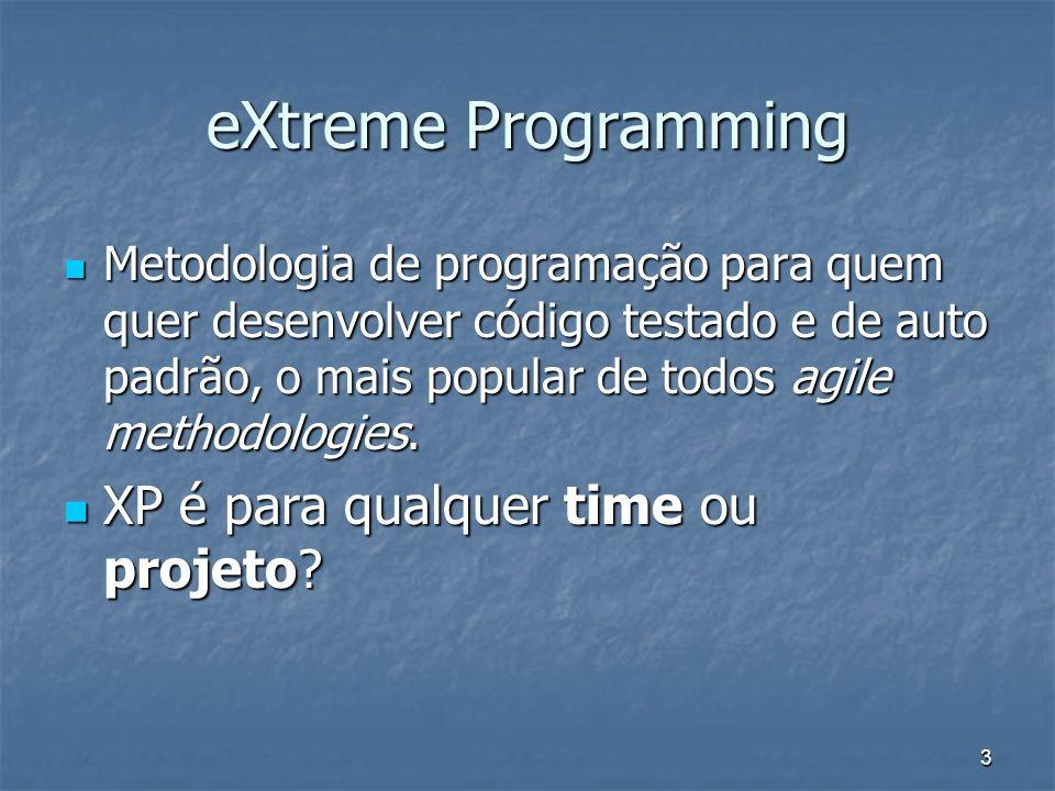 3 eXtreme Programming Metodologia de programação para quem quer desenvolver código testado e de auto padrão, o mais popular de todos agile methodologies.