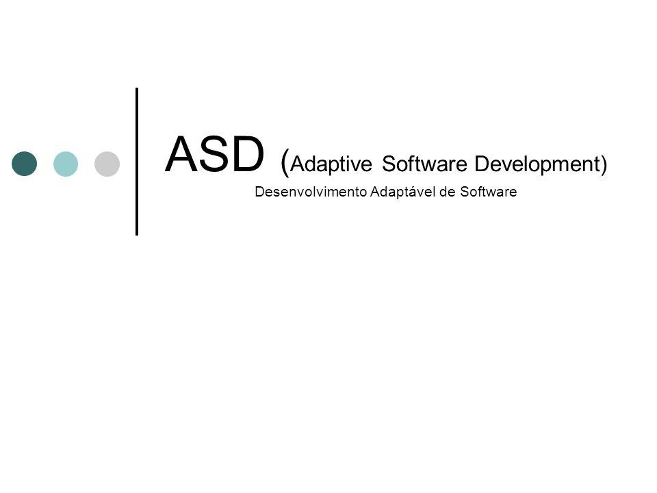 ASD ( Adaptive Software Development) Desenvolvimento Adaptável de Software