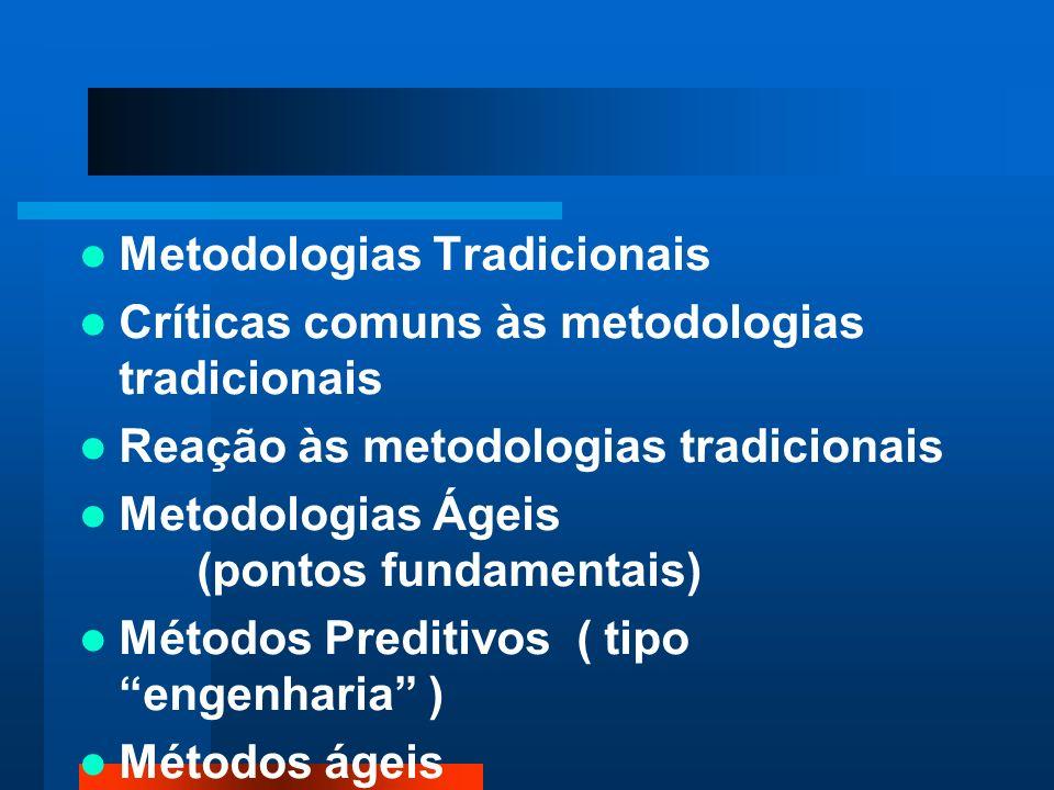 Metodologias Tradicionais Críticas comuns às metodologias tradicionais Reação às metodologias tradicionais Metodologias Ágeis (pontos fundamentais) Mé