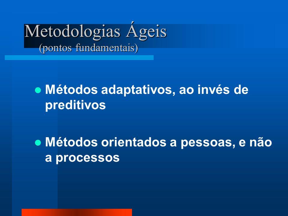 Metodologias Ágeis (pontos fundamentais) Métodos adaptativos, ao invés de preditivos Métodos orientados a pessoas, e não a processos