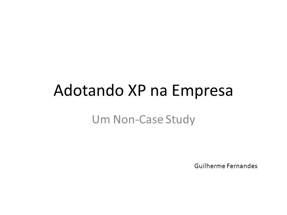 Adotando XP na Empresa Um Non-Case Study Guilherme Fernandes