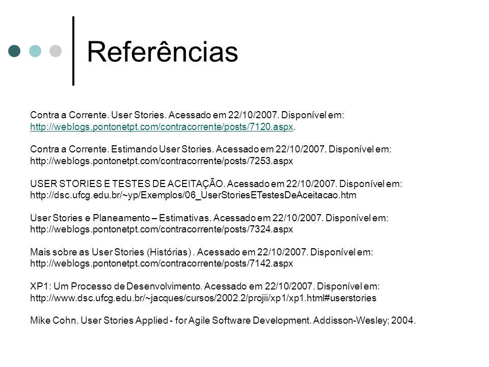 Referências Contra a Corrente. User Stories. Acessado em 22/10/2007. Disponível em: http://weblogs.pontonetpt.com/contracorrente/posts/7120.aspx. http