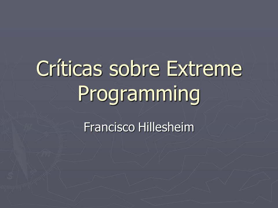 Críticas sobre Extreme Programming Francisco Hillesheim