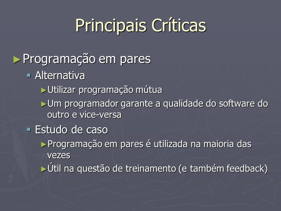 Principais Críticas Programação em pares Programação em pares Alternativa Alternativa Utilizar programação mútua Utilizar programação mútua Um program
