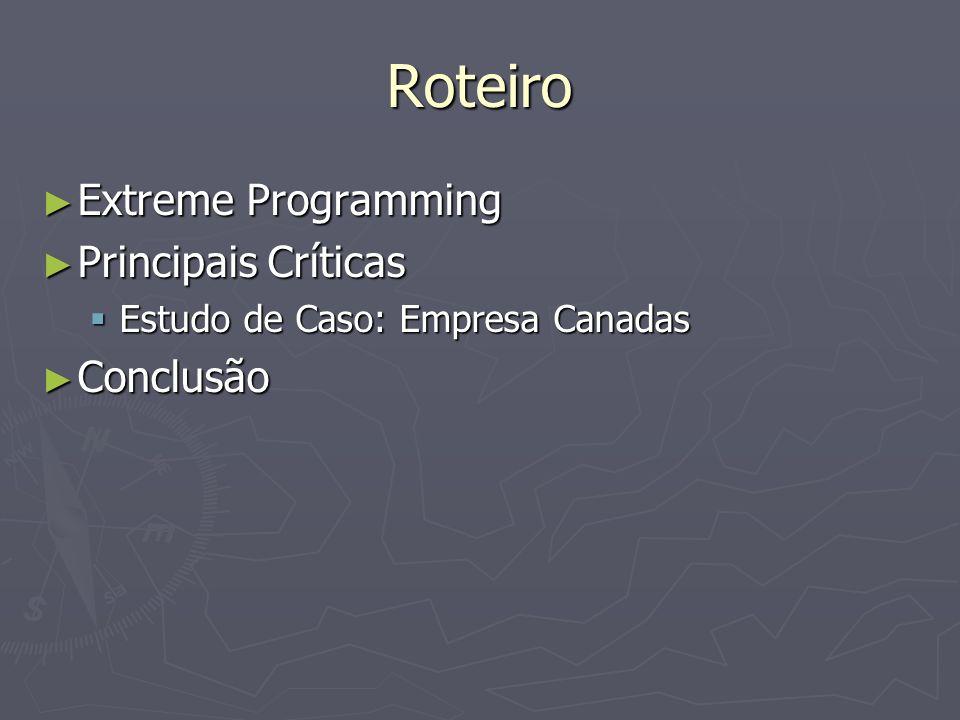 Roteiro Extreme Programming Extreme Programming Principais Críticas Principais Críticas Estudo de Caso: Empresa Canadas Estudo de Caso: Empresa Canada