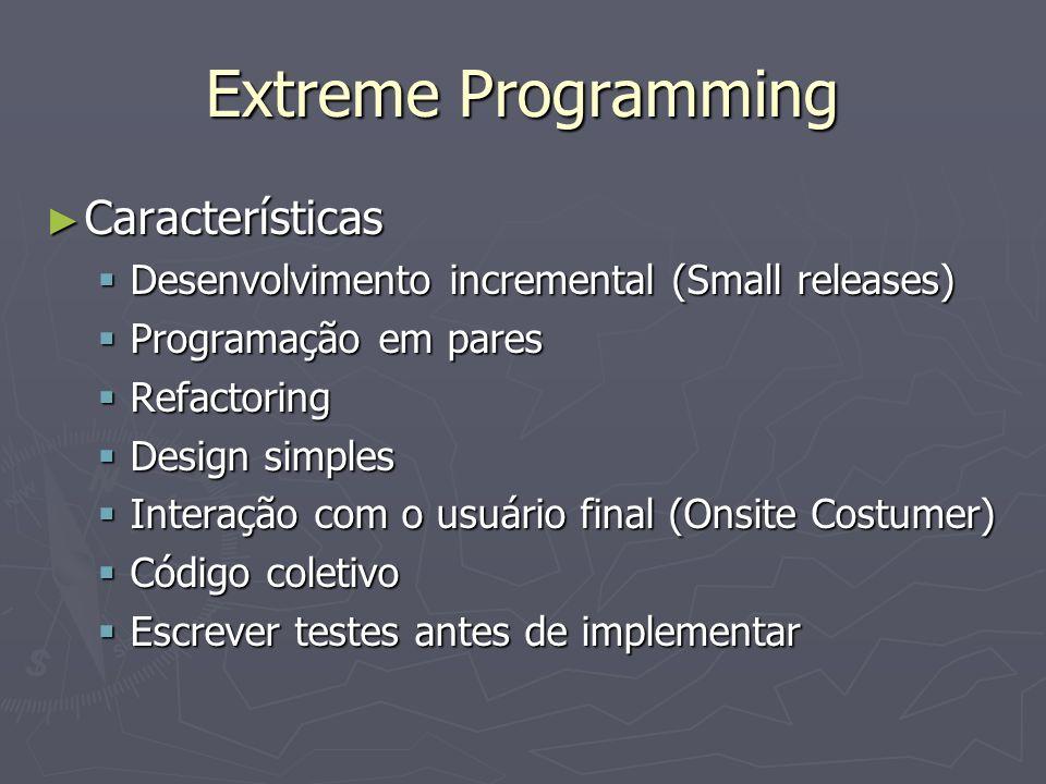 Extreme Programming Características Características Desenvolvimento incremental (Small releases) Desenvolvimento incremental (Small releases) Programa