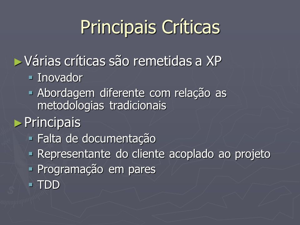 Principais Críticas Várias críticas são remetidas a XP Várias críticas são remetidas a XP Inovador Inovador Abordagem diferente com relação as metodol